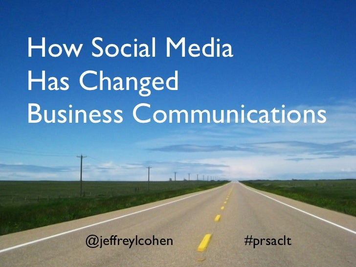 How Social MediaHas ChangedBusiness Communications    @jeffreylcohen   #prsaclt