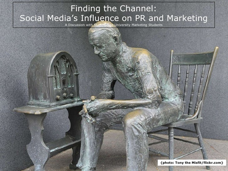 Title Finding the Channel: Social Media's Influence on PR and Marketing A Discussion with St. Ambrose University Marketing...