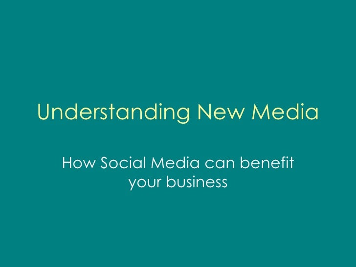Understanding New Media How Social Media can benefit your business