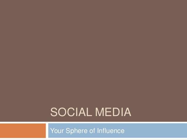 SOCIAL MEDIA Your Sphere of Influence