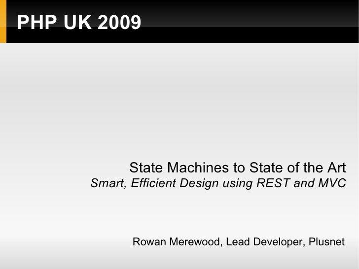 PHP UK 2009 <ul><ul><li>State Machines to State of the Art </li></ul></ul><ul><ul><li>Smart, Efficient Design using REST a...
