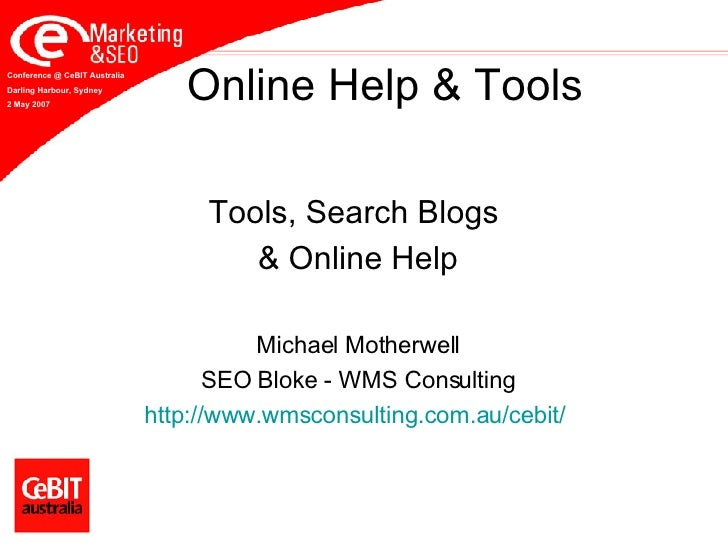 Online Help & Tools Tools, Search Blogs  & Online Help Michael Motherwell SEO Bloke - WMS Consulting http://www. wmsconsul...