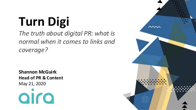 Turn Digi The truth about digital PR: what is normal when it comes to links and coverage? Shannon McGuirk Head of PR & Con...
