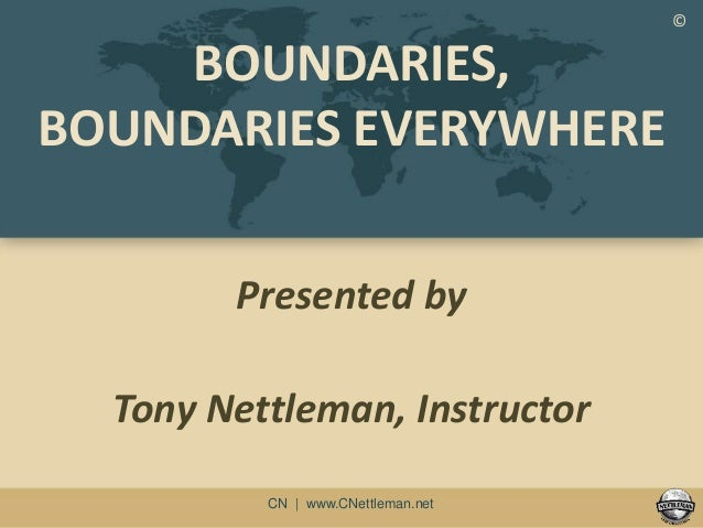 www.cnettleman.net charles.nettleman@gmail.comCN | www.CNettleman.net BOUNDARIES, BOUNDARIES EVERYWHERE Presented by Tony ...
