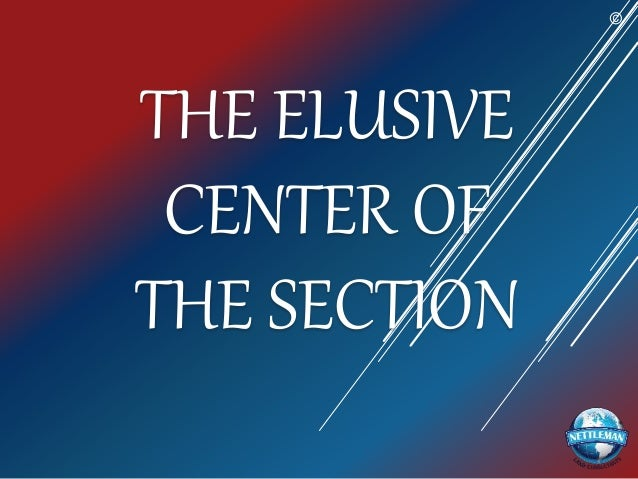 THE ELUSIVE CENTER OF THE SECTION ©