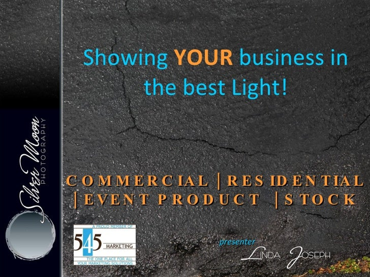 Showing  YOUR  business in the best Light! presenter  COMMERCIAL | RESIDENTIAL | EVENT PRODUCT  | STOCK