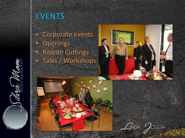 <ul><li>Corporate events </li></ul><ul><li>Openings </li></ul><ul><li>Ribbon Cuttings </li></ul><ul><li>Talks / Workshops ...