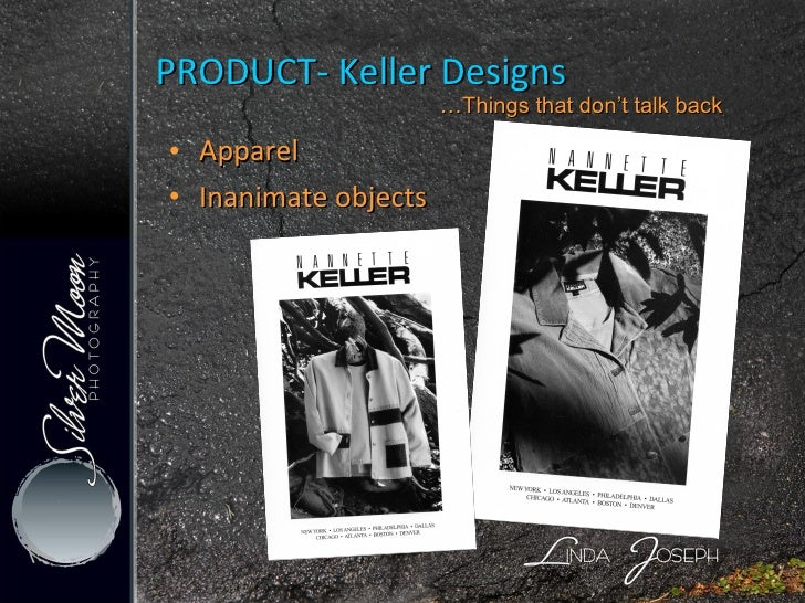 PRODUCT- Keller Designs <ul><li>Apparel </li></ul><ul><li>Inanimate objects </li></ul>… Things that don't talk back