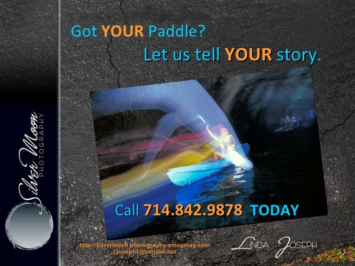 Got  YOUR  Paddle?    Let us tell  YOUR   story . http://Silvermoon photography.smugmug.com [email_address] Call  714.842....