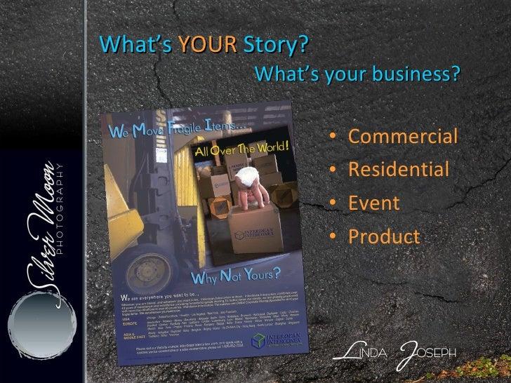 What's  YOUR  Story?    What's your business? <ul><li>Commercial </li></ul><ul><li>Residential </li></ul><ul><li>Event </l...