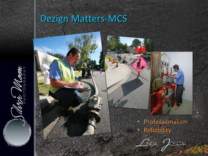 Dezign Matters-MCS <ul><ul><li>Professionalism </li></ul></ul><ul><ul><li>Reliability </li></ul></ul>