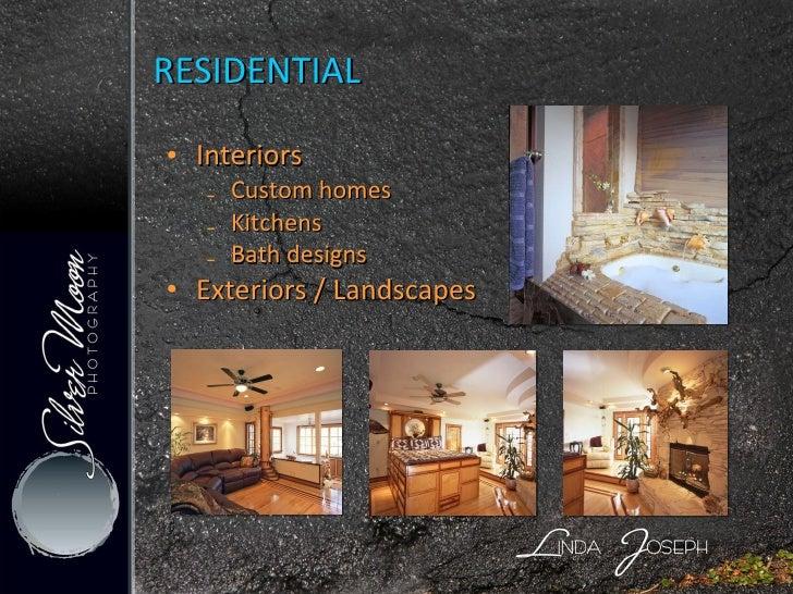 RESIDENTIAL <ul><li>Interiors </li></ul><ul><ul><li>Custom homes </li></ul></ul><ul><ul><li>Kitchens </li></ul></ul><ul><u...