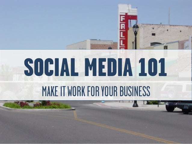 SOCIAL MEDIA 101 MAKEITWORKFORYOURBUSINESS