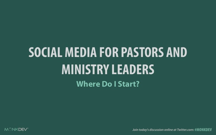 SOCIAL MEDIA FOR PASTORS AND      MINISTRY LEADERS        Where Do I Start?