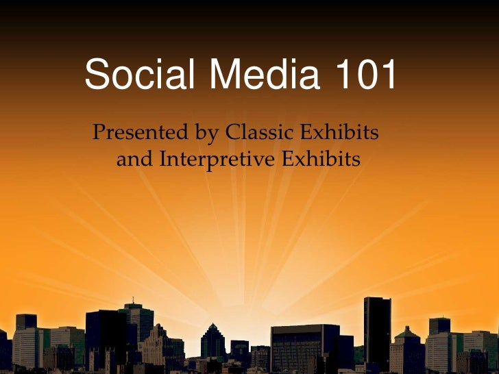 Social Media 101<br />Presented by Classic Exhibits <br />and Interpretive Exhibits<br />