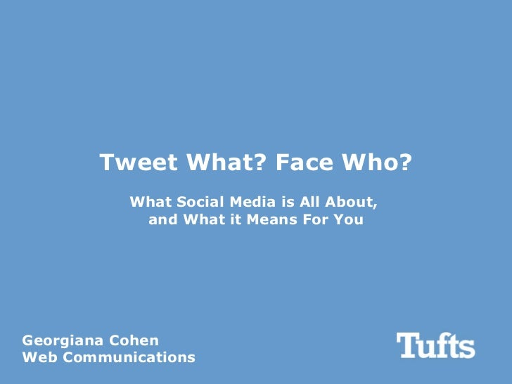 Tweet What? Face Who? What Social Media is All About,  and What it Means For You Georgiana Cohen Web Communications