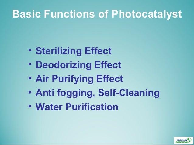 Basic Functions of Photocatalyst• Sterilizing Effect• Deodorizing Effect• Air Purifying Effect• Anti fogging, Self-Cleanin...