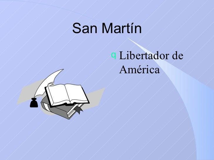 San Martín <ul><li>Libertador de América </li></ul>