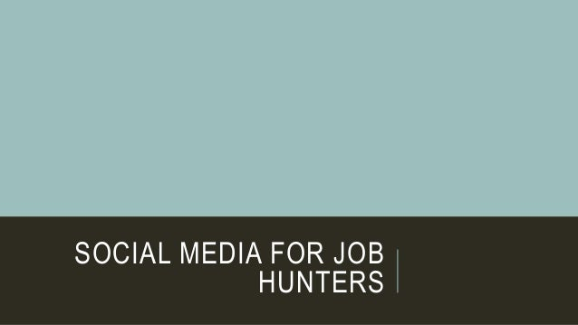 SOCIAL MEDIA FOR JOB HUNTERS