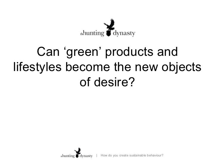"""Can 'green' products andlifestyles become the new objects             of desire?      choice lacks a context.""""            ..."""