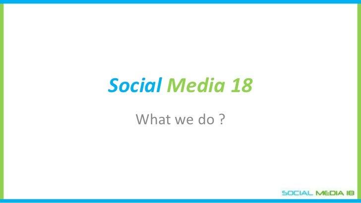 Social   Media 18 What we do ?