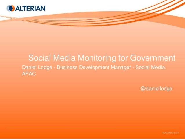Social Media Monitoring for Government Daniel Lodge - Business Development Manager - Social Media. APAC @daniellodge