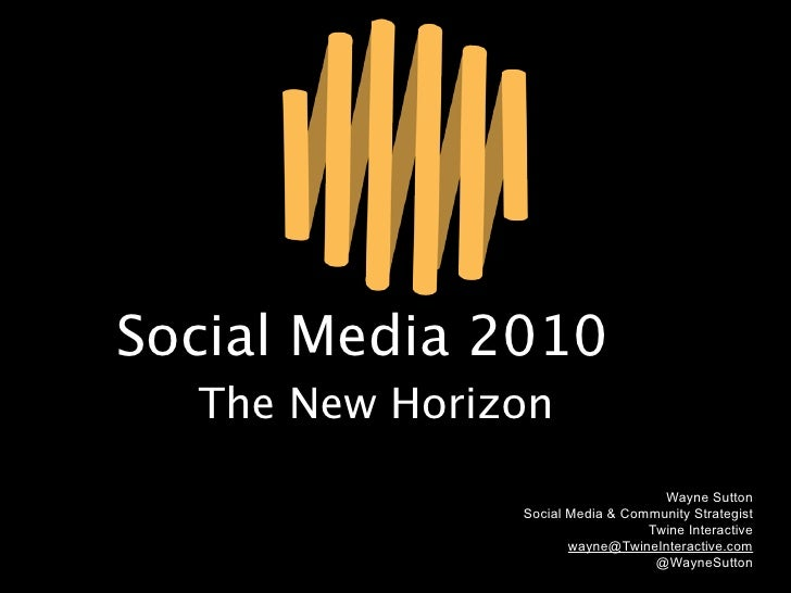 Social Media 2010   The New Horizon                                    Wayne Sutton                Social Media & Communit...