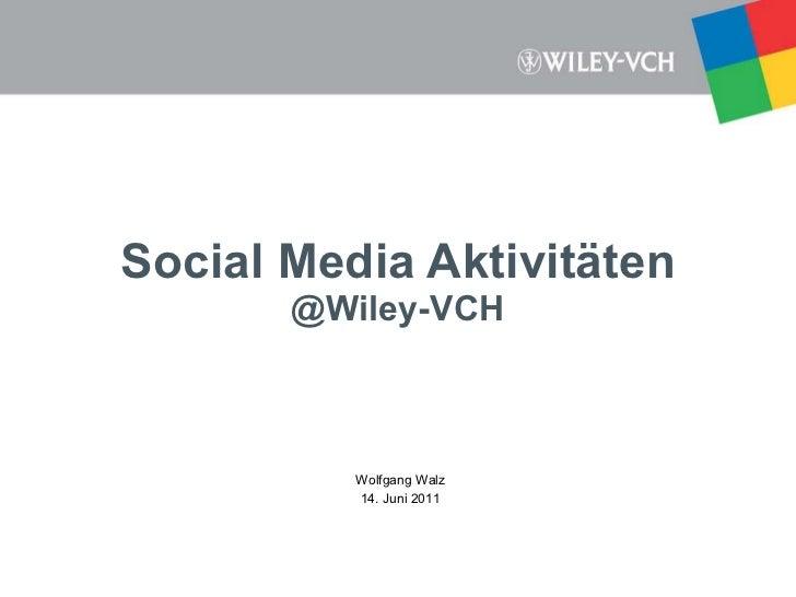 Social Media Aktivitäten @Wiley-VCH Wolfgang Walz 14. Juni 2011