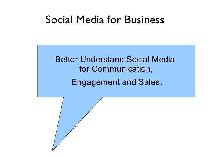 Social Media for Business Better Understand Social Media  for Communication, Engagement and Sales .