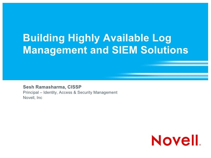 Building Highly Available Log Management and SIEM Solutions   Sesh Ramasharma, CISSP Principal – Identity, Access & Securi...