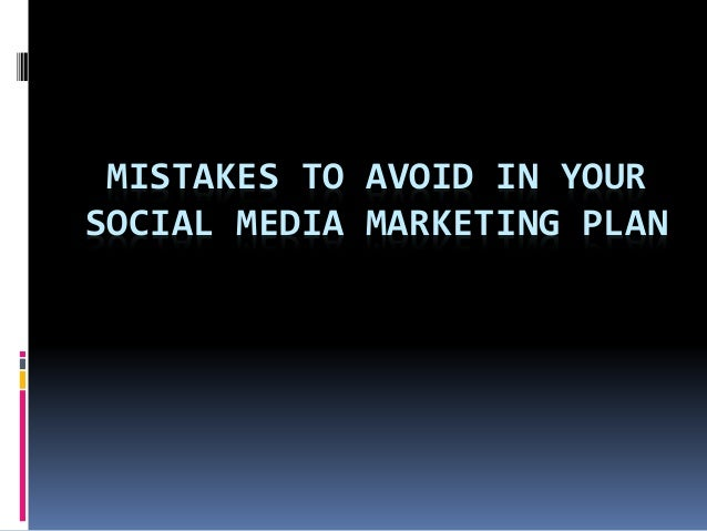 MISTAKES TO AVOID IN YOUR SOCIAL MEDIA MARKETING PLAN