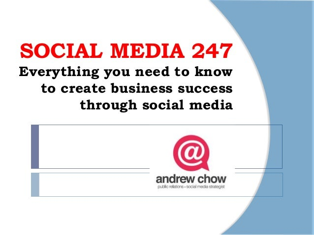 SOCIAL MEDIA 247Everything you need to know  to create business success        through social media