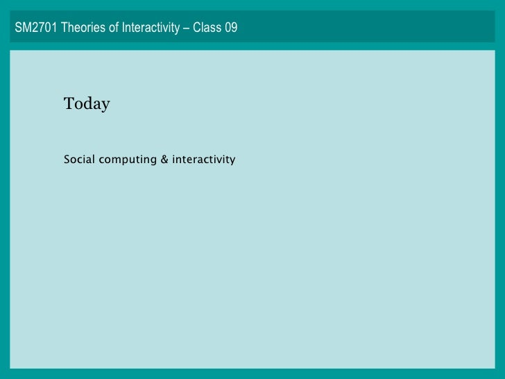 SM2701 Theories of Interactivity – Class 09 Today Social computing & interactivity