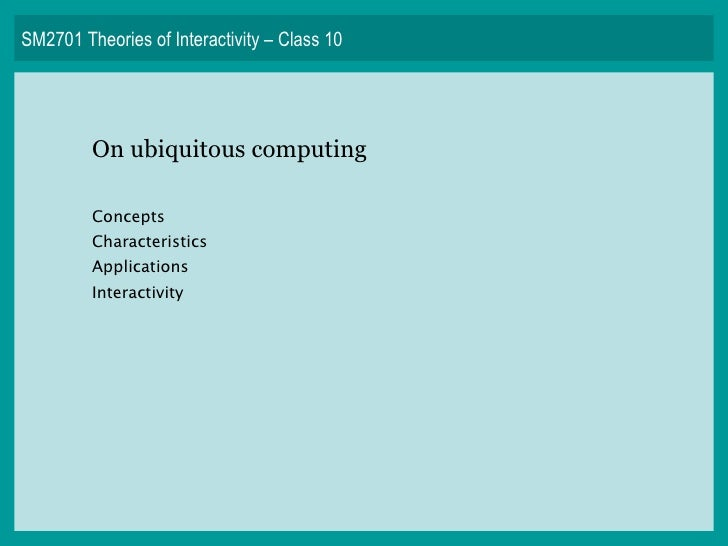 SM2701 Theories of Interactivity – Class 10 On ubiquitous computing Concepts Characteristics Applications Interactivity