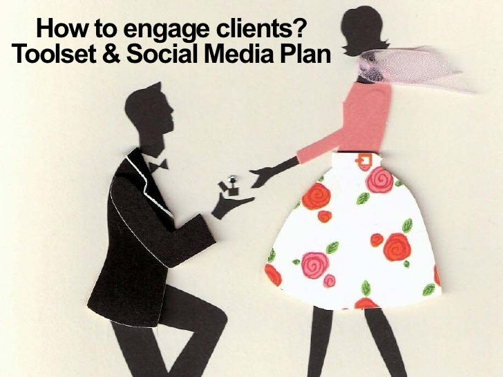 How to engage clients?Toolset & Social Media Plan