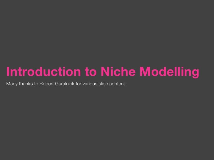 Introduction to Niche ModellingMany thanks to Robert Guralnick for various slide content