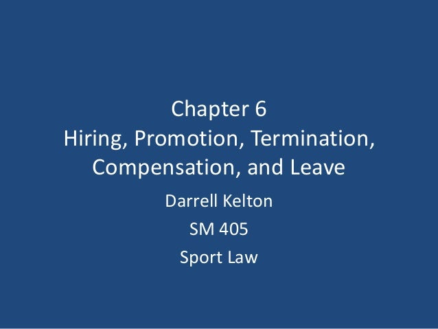 Chapter 6 Hiring, Promotion, Termination, Compensation, and Leave Darrell Kelton SM 405 Sport Law