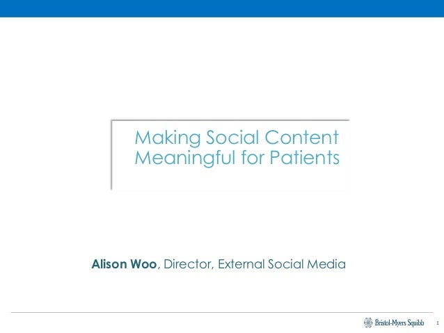Bristol-Myers Squibb: Making social content meaningful for patients, presented by Alison Woo Slide 2