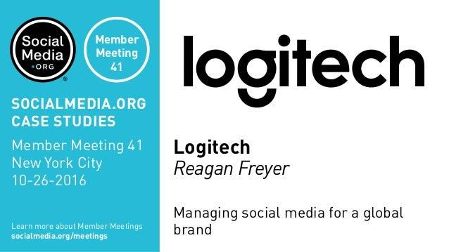 Logitech Reagan Freyer Managing social media for a global brandLearn more about Member Meetings socialmedia.org/meetings S...