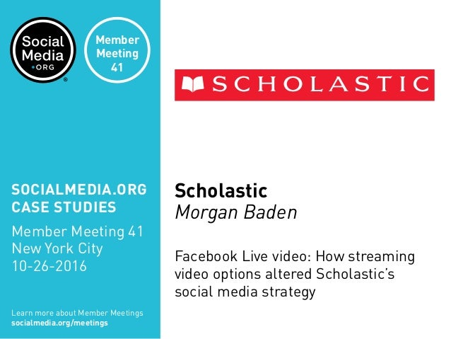 Scholastic Morgan Baden Facebook Live video: How streaming video options altered Scholastic's social media strategy Learn ...
