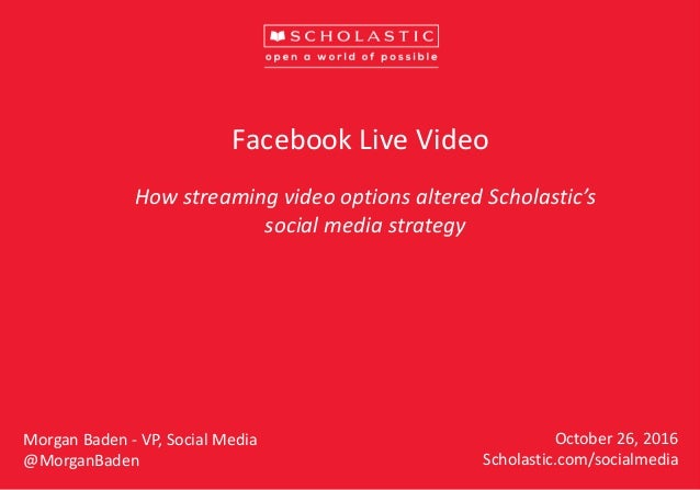 Scholastic: Facebook Live video: How streaming video options altered Scholastic's social media strategy, presented by Morgan Baden Slide 2