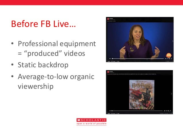 Scholastic: Facebook Live video: How streaming video options altered Scholastic's social media strategy, presented by Morgan Baden Slide 3