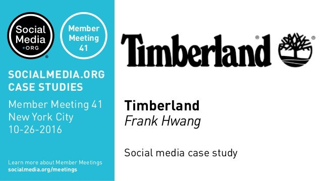 Timberland Frank Hwang Social media case study Learn more about Member Meetings socialmedia.org/meetings SOCIALMEDIA.ORG C...