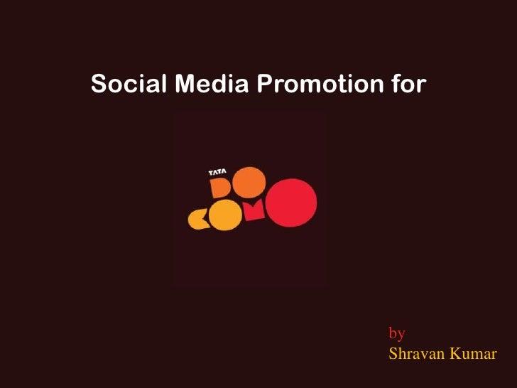 Social Media Promotion for                       by                       Shravan Kumar