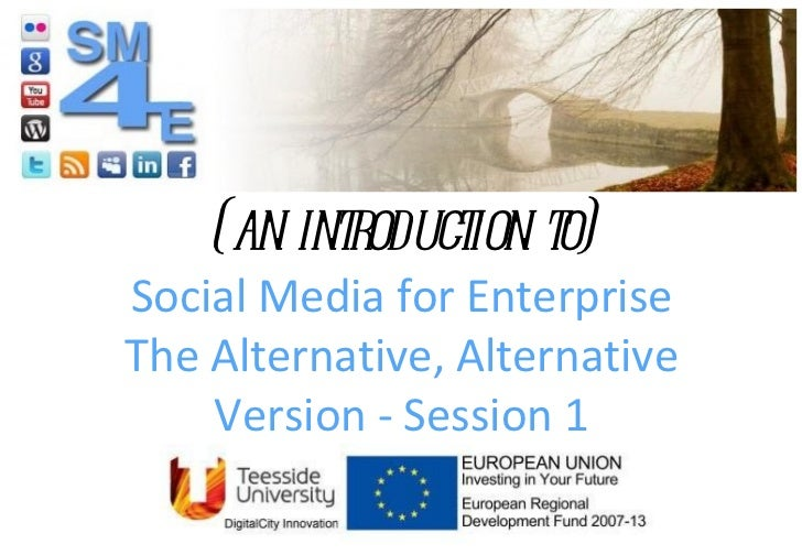 (an introduction to) Social Media for Enterprise The Alternative, Alternative Version - Session 1