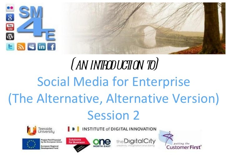 (an introduction to) Social Media for Enterprise (The Alternative, Alternative Version) Session 2