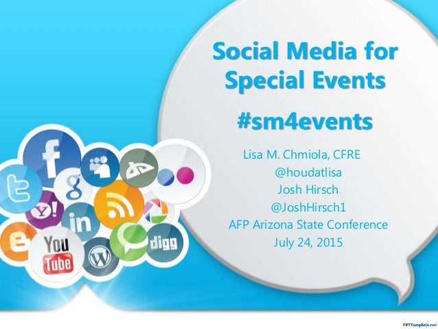 Social Media for Special Events #sm4events Lisa M. Chmiola, CFRE @houdatlisa Josh Hirsch @JoshHirsch1 AFP Arizona State Co...