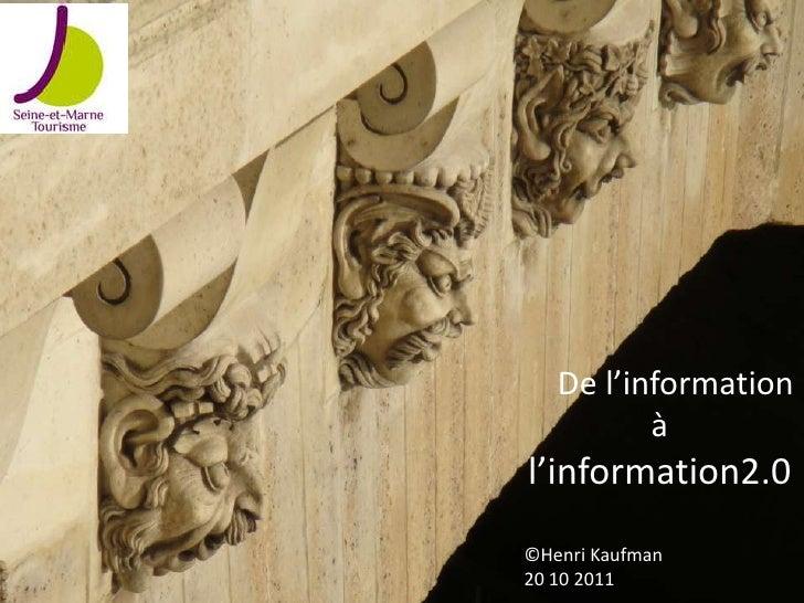 De l'information          àl'information2.0©Henri Kaufman20 10 2011