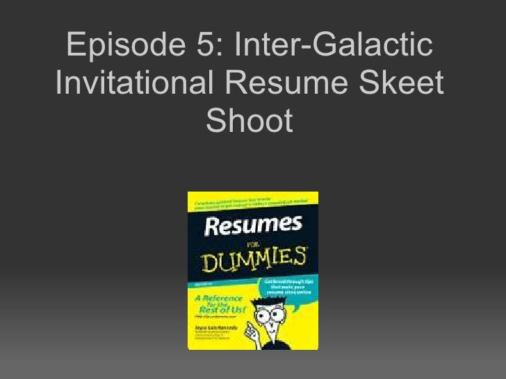 Episode 5: Inter-Galactic Invitational Resume Skeet Shoot