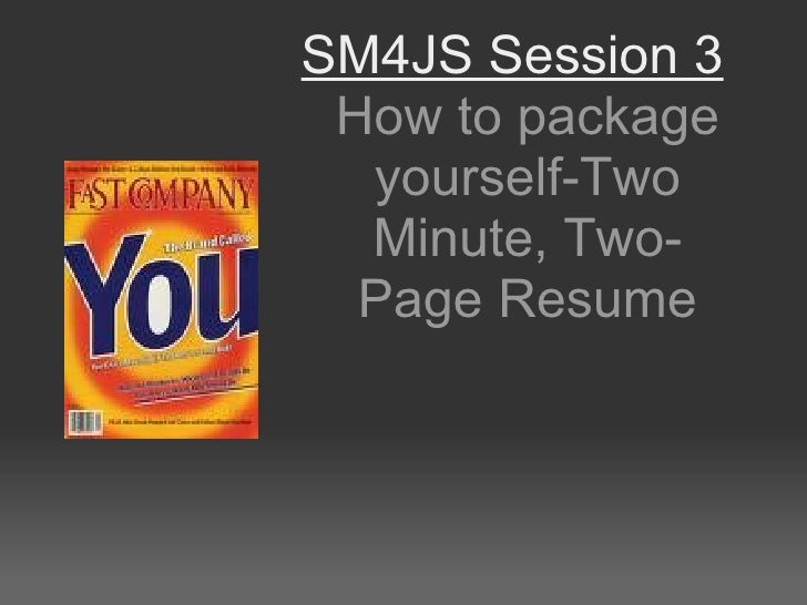 SM4JS Session 3 How to package yourself-Two Minute, Two-Page Resume